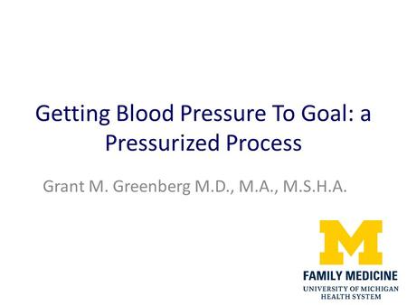 Getting Blood Pressure To Goal: a Pressurized Process Grant M. Greenberg M.D., M.A., M.S.H.A.