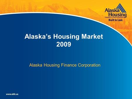 1 Alaska's Housing Market 2009 Alaska Housing Finance Corporation.