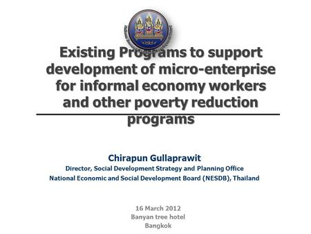 Existing Programs to support development of micro-enterprise for informal economy workers and other poverty reduction programs 16 March 2012 Banyan tree.