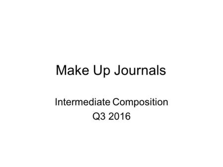 Make Up Journals Intermediate Composition Q3 2016.