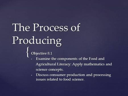 { The Process of Producing Objective 8.1 Examine the components of the Food and Examine the components of the Food and Agricultural Literacy: Apply mathematics.