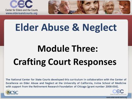 Module Three: Elder Abuse & Neglect The National Center for State Courts developed this curriculum in collaboration with the Center of Excellence on Elder.