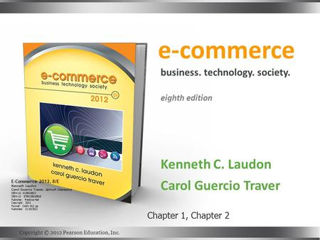E-commerce Kenneth C. Laudon Carol Guercio Traver business. technology. society. eighth edition Copyright © 2012 Pearson Education, Inc. E-Commerce 2012,