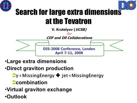 Search for large extra dimensions at the Tevatron V. Krutelyov (UCSB) for CDF and D0 Collaborations DIS-2008 Conference, London April 7-11, 2008 Large.