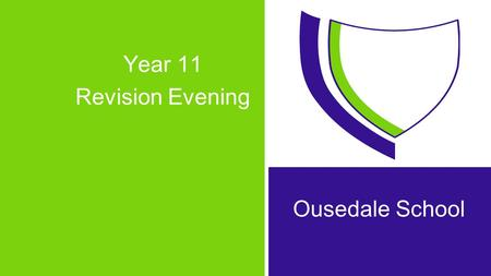 Year 11 Revision Evening Ousedale School. 'Parental involvement in a child's education can mean the difference between an A* and an 'also-ran' at GCSE'