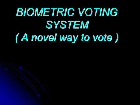 BIOMETRIC VOTING SYSTEM ( A novel way to vote ). INTRODUCTION :  It has always been an arduous task for the election commission to conduct free and fair.