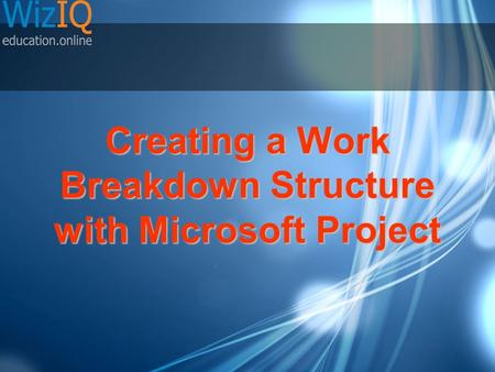 Creating a Work Breakdown Structure with Microsoft Project.
