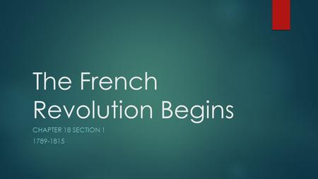 The French Revolution Begins CHAPTER 18 SECTION 1 1789-1815.