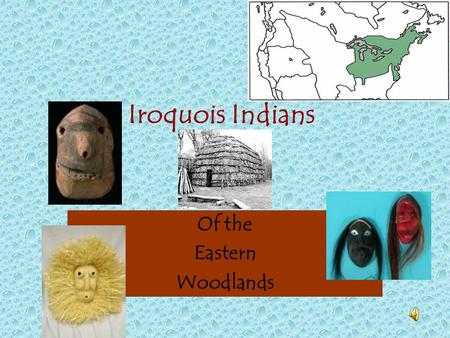 Iroquois Indians Of the Eastern Woodlands A. The Iroquois of the Eastern Woodlands 1. Iroquois Confederacy (The League of 5 Nations) = (5 tribes + 1)