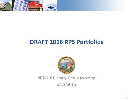 1 RETI 2.0 Plenary Group Meeting 3/18/2016 DRAFT 2016 RPS Portfolios.