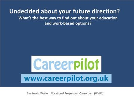 Undecided about your future direction? What's the best way to find out about your education and work-based options? Sue Lewis: Western Vocational Progression.