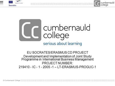 © Cumbernauld College EU SOCRATES/ERASMUS CD PROJECT Development and Implementation of Joint Study Programme in International Business Management PROJECT.