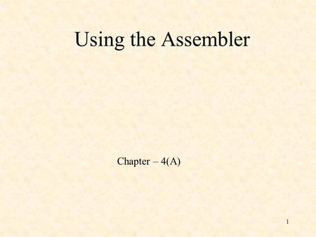 1 Using the Assembler Chapter – 4(A). 2 Exchanging Two Variables title Exchange Two Variables (Exchange.asm).model small.stack 100h.data value1 db 0Ah.