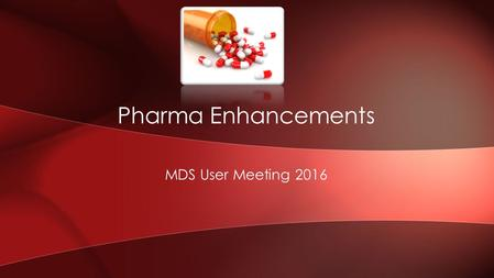 MDS User Meeting 2016 Pharma Enhancements. Integration of FDA and Medispan product catalogs HDMA EDI 856/E-Pedigree Track and Trace Suspicious Order Monitoring.