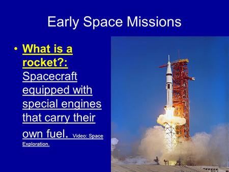 Early Space Missions What is a rocket?: Spacecraft equipped with special engines that carry their own fuel. Video: Space Exploration.