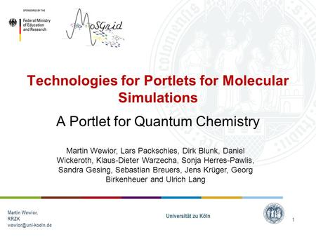 Martin Wewior, RRZK 1 Technologies for Portlets for Molecular Simulations A Portlet for Quantum Chemistry Martin Wewior, Lars Packschies,