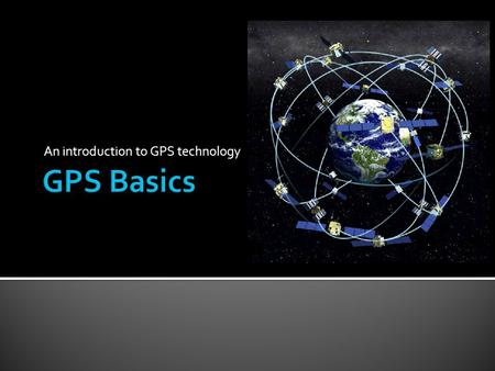 An introduction to GPS technology. Thank you to the University of New Hampshire Cooperative Extension Program for providing these materials!