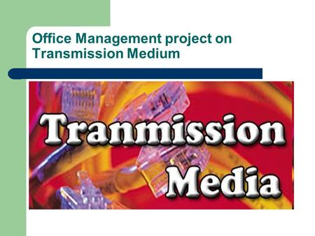Office Management project on Transmission Medium.