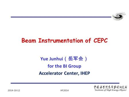 Beam Instrumentation of CEPC Yue Junhui (岳军会) for the BI Group Accelerator Center, IHEP 2014-10-12HF2014.