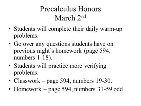 Precalculus Honors March 2 nd Students will complete their daily warm-up problems. Go over any questions students have on previous night's homework (page.