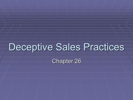 Deceptive Sales Practices Chapter 26. Door-to-Door Sales  There are some door-to-door and telephone salespeople who place intense pressure on people.