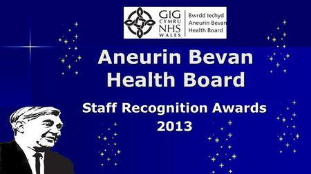 Staff Recognition Awards 2013 Aneurin Bevan Health Board.
