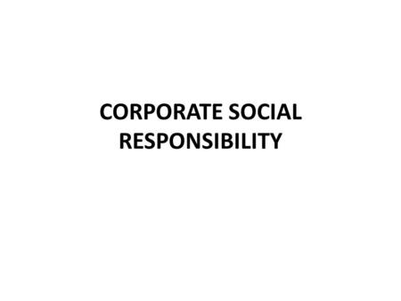 CORPORATE SOCIAL RESPONSIBILITY. CORPORATE SOCIAL RESPONSIBILITY (CSR) CSR is concerned with treating the stakeholders of the firm ethically or in a responsible.