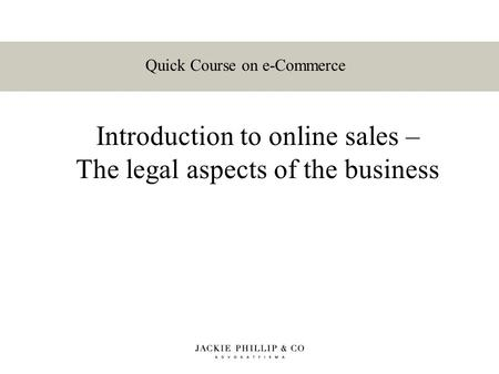 Introduction to online sales – The legal aspects of the business Quick Course on e-Commerce.