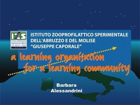 Barbara Alessandrini. Istituto Zooprofilattico Sperimentale dell'Abruzzo e del Molise is a public health institution engaged in research. Our mission.