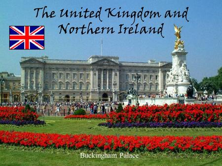 The United Kingdom and Northern Ireland Buckingham Palace.