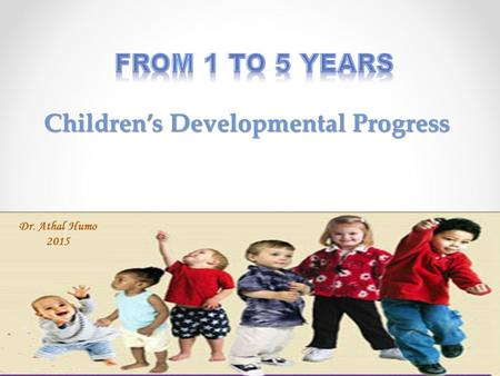 Children's Developmental Progress Dr. Athal Humo 2015.