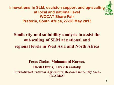 1 Innovations in SLM, decision support and up-scaling at local and national level WOCAT Share Fair Pretoria, South Africa, 27-28 May 2013 Feras Ziadat,