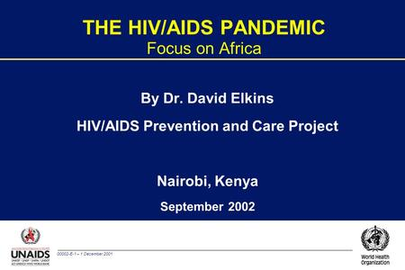 00002-E-1 – 1 December 2001 THE HIV/AIDS PANDEMIC Focus on Africa By Dr. David Elkins HIV/AIDS Prevention and Care Project Nairobi, Kenya September 2002.