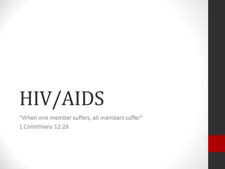 "HIV/AIDS ""When one member suffers, all members suffer"" 1 Corinthians 12:26."