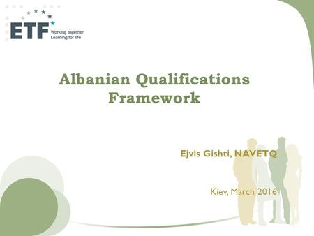 Albanian Qualifications Framework Ejvis Gishti, NAVETQ Kiev, March 2016 1.