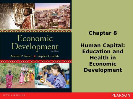 Chapter 8 Human Capital: Education and Health in Economic Development.