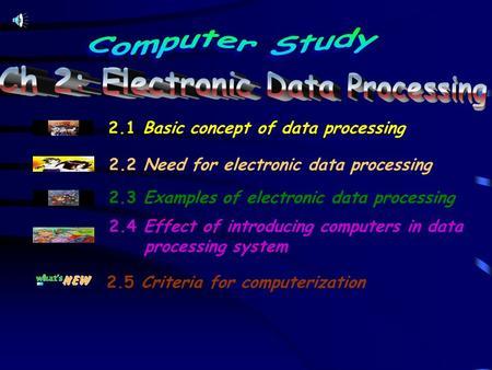 2.1 Basic concept of data processing 2.2 Need for electronic data processing 2.3 Examples of electronic data processing 2.4 Effect of introducing computers.