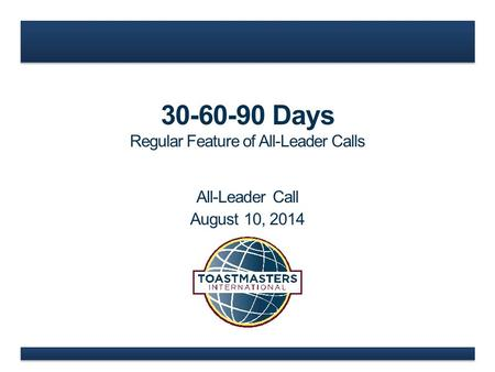 30-60-90 Days Regular Feature of All-Leader Calls All-Leader Call August 10, 2014.