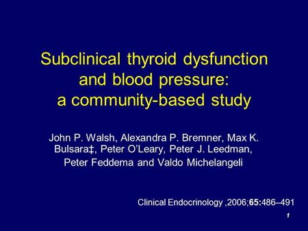 1 Subclinical thyroid dysfunction and blood pressure: a community-based study John P. Walsh, Alexandra P. Bremner, Max K. Bulsara‡, Peter O'Leary, Peter.