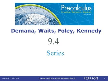 1 Copyright © 2015, 2011, and 2007 Pearson Education, Inc. 9.4 Series Demana, Waits, Foley, Kennedy.