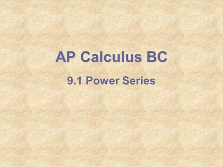 9.1 Power Series AP Calculus BC. This is an example of an infinite series. 1 1 Start with a square one unit by one unit: This series converges (approaches.