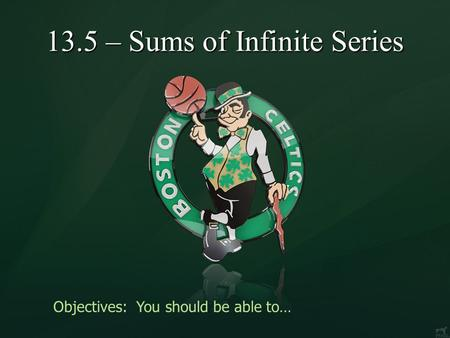13.5 – Sums of Infinite Series Objectives: You should be able to…