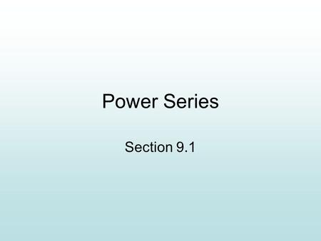 Power Series Section 9.1. If the infinite series converges, then.