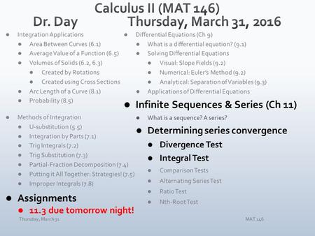 Thursday, March 31MAT 146. Thursday, March 31MAT 146 Our goal is to determine whether an infinite series converges or diverges. It must do one or the.