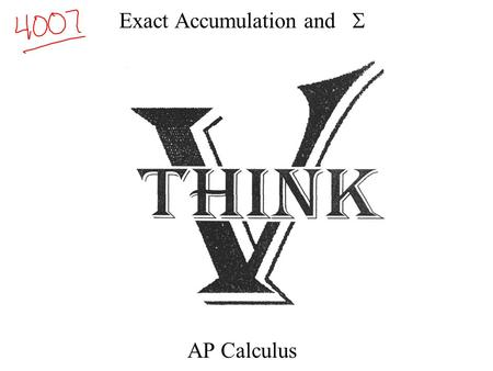 Exact Accumulation and  AP Calculus. A). Sigma Notation REM: Ex.