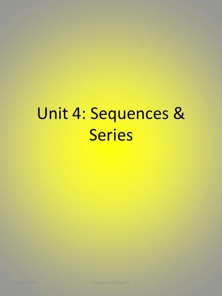 Unit 4: Sequences & Series 1Integrated Math 3Shire-Swift.