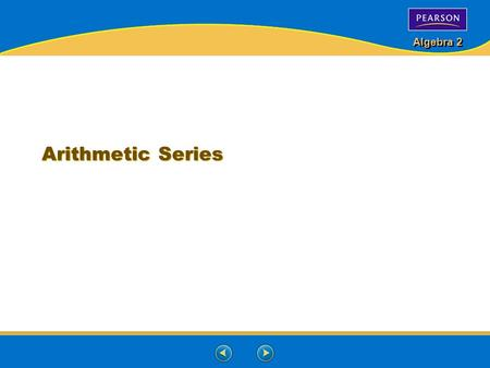Algebra 2 Arithmetic Series. Algebra 2 Series – is the expression for the sum of the terms of a sequence.