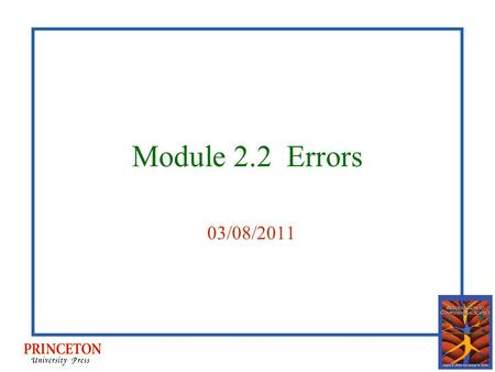 Module 2.2 Errors 03/08/2011. Sources of errors Data errors Modeling Implementation errors Absolute and relative errors Round off errors Overflow and.