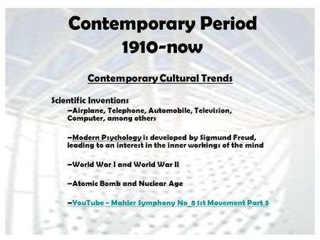Contemporary Period 1910-now Contemporary Cultural Trends Scientific Inventions –Airplane, Telephone, Automobile, Television, Computer, among others –Modern.