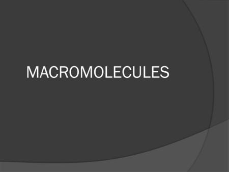 MACROMOLECULES.  ORGANIC COMPOUNDS: molecules that contain carbon and hydrogen. In addition to these two elements, biological molecules may also contain.